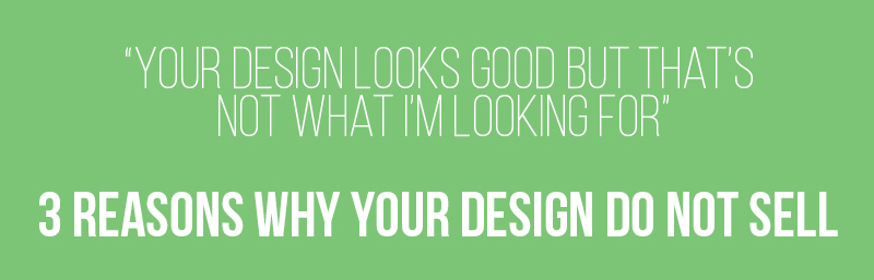 3 Reasons Why Your Design Do Not Sell
