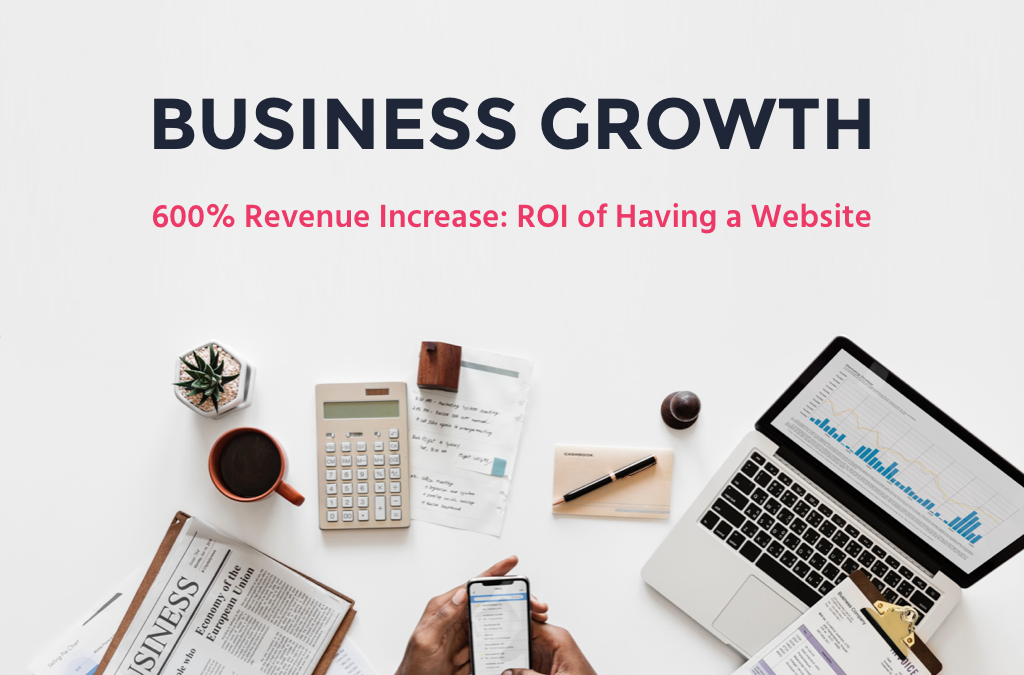 600% Revenue Increase: ROI of Having a Website
